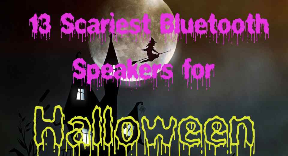 13 Scariest Bluetooth Speakers for Halloween