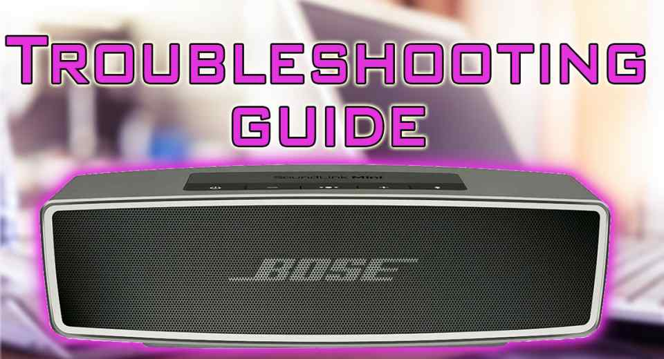 Bose SoundLink Mini 2 Troubleshooting Guide