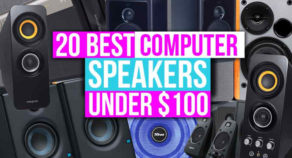 Top 20 Best Computer Speakers Under 100